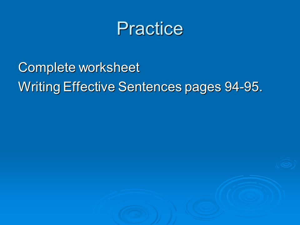 Practice Complete worksheet Writing Effective Sentences pages