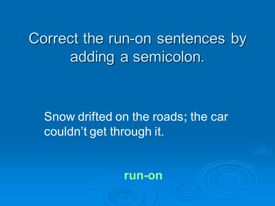 Correct the run-on sentences by adding a semicolon.