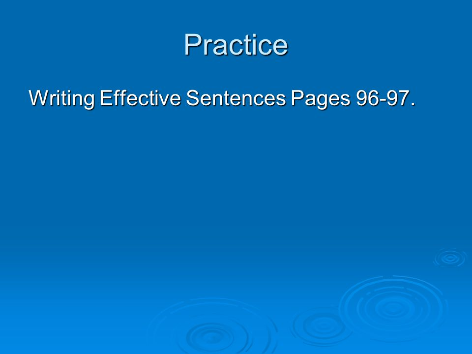 Practice Writing Effective Sentences Pages 96-97.