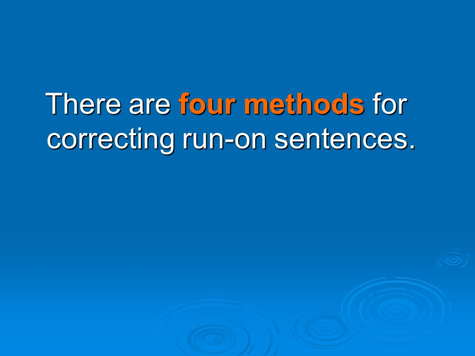 There are four methods for correcting run-on sentences.