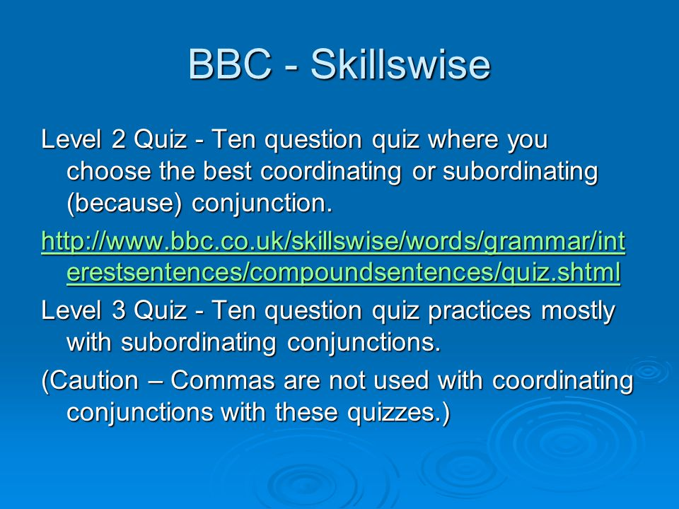 BBC - Skillswise Level 2 Quiz - Ten question quiz where you choose the best coordinating or subordinating (because) conjunction.