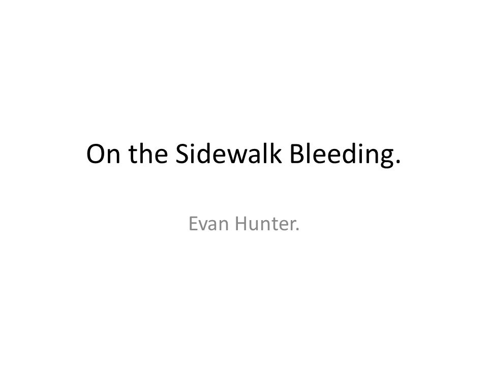 On the Sidewalk Bleeding.