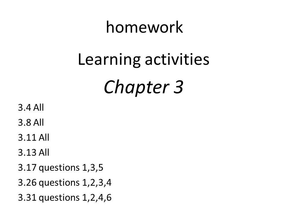 Chapter 3 Learning activities homework 3.4 All 3.8 All 3.11 All