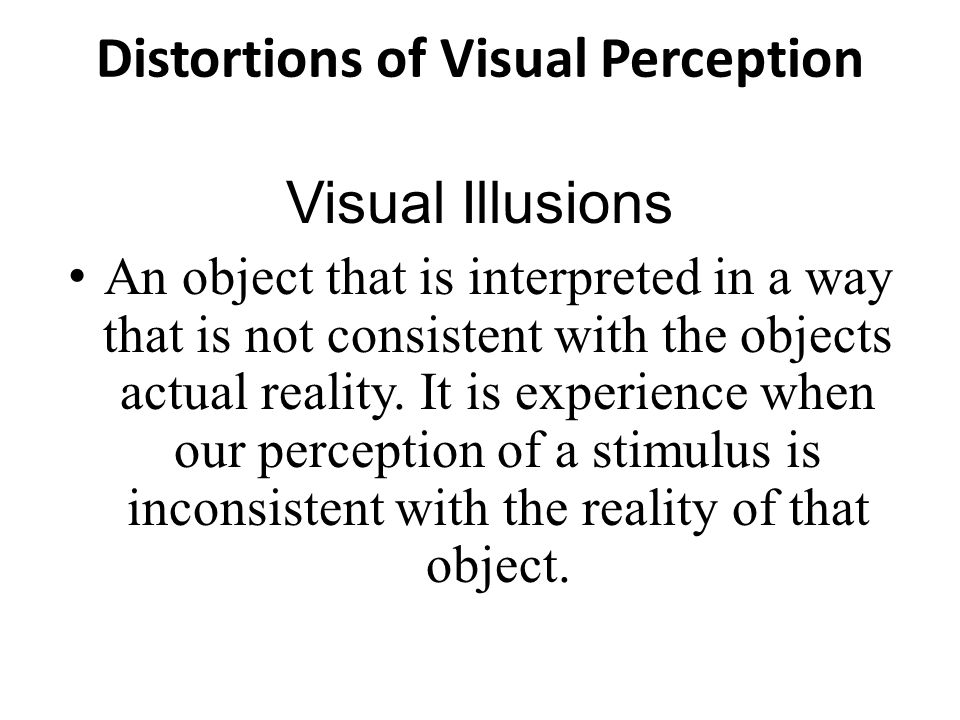 Distortions of Visual Perception