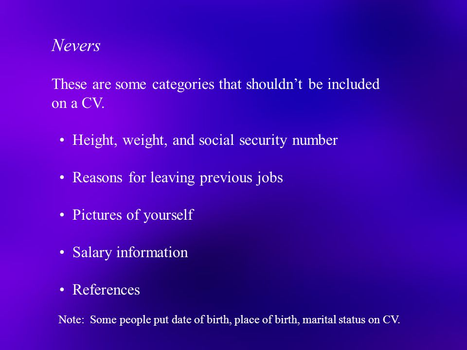Nevers These are some categories that shouldn't be included on a CV.