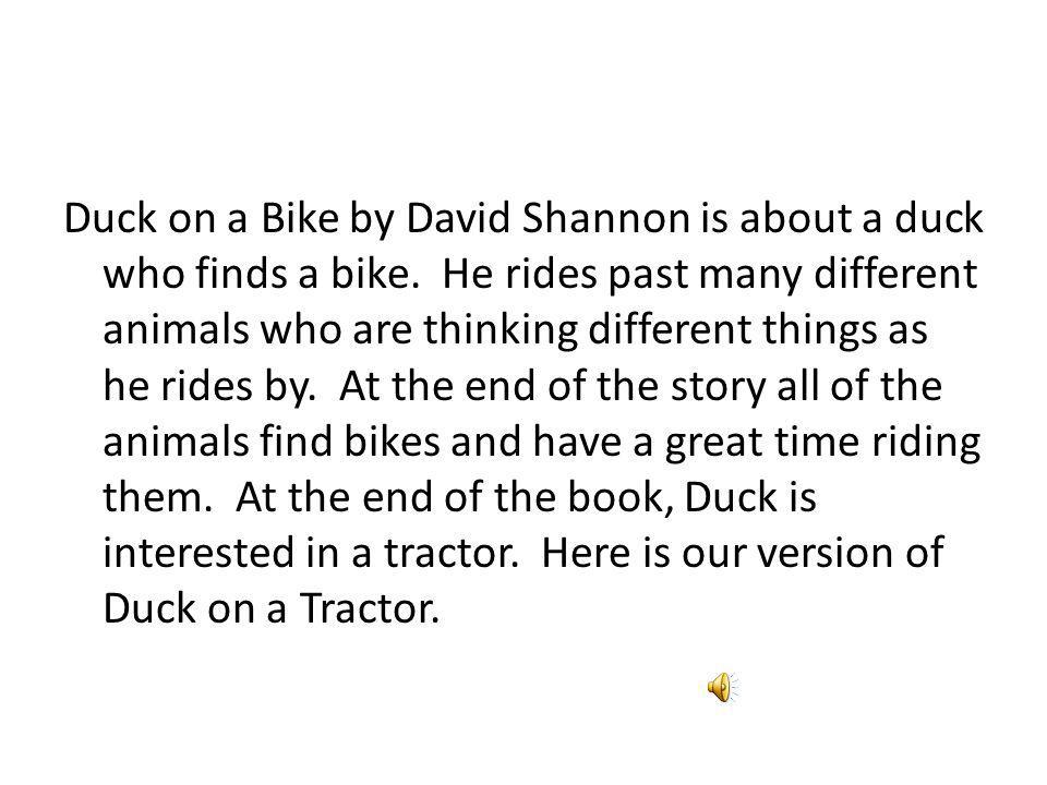 Duck on a Bike by David Shannon is about a duck who finds a bike