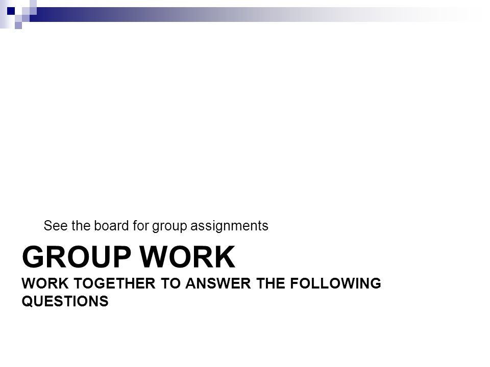 Group work Work together to answer the following questions