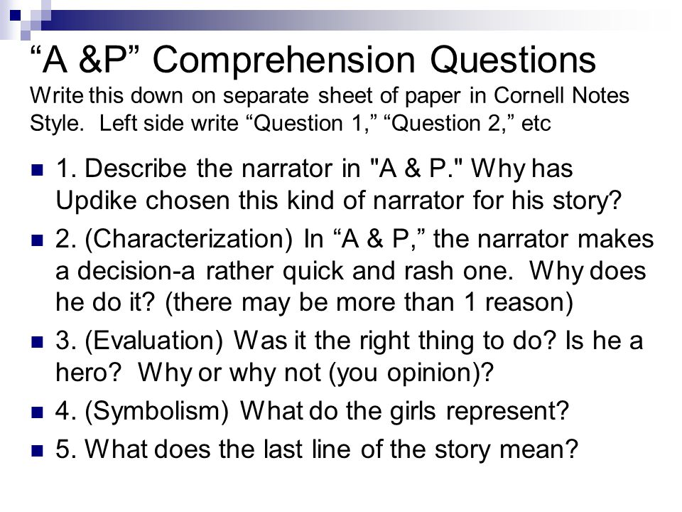 A &P Comprehension Questions Write this down on separate sheet of paper in Cornell Notes Style. Left side write Question 1, Question 2, etc