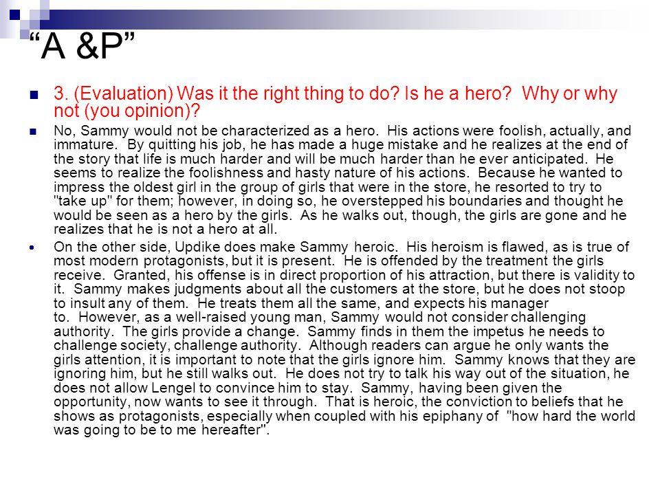 A &P 3. (Evaluation) Was it the right thing to do Is he a hero Why or why not (you opinion)