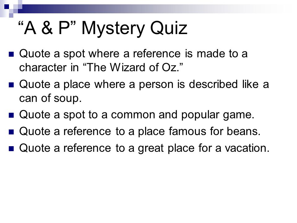 A & P Mystery Quiz Quote a spot where a reference is made to a character in The Wizard of Oz.