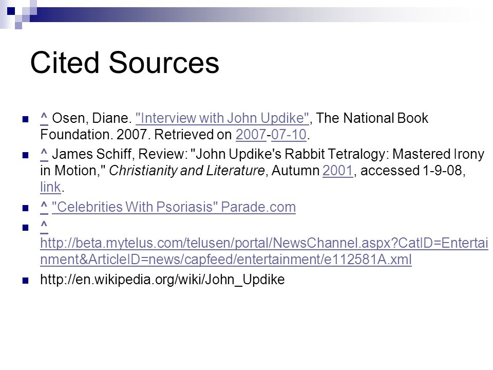 Cited Sources ^ Osen, Diane. Interview with John Updike , The National Book Foundation. 2007. Retrieved on 2007-07-10.