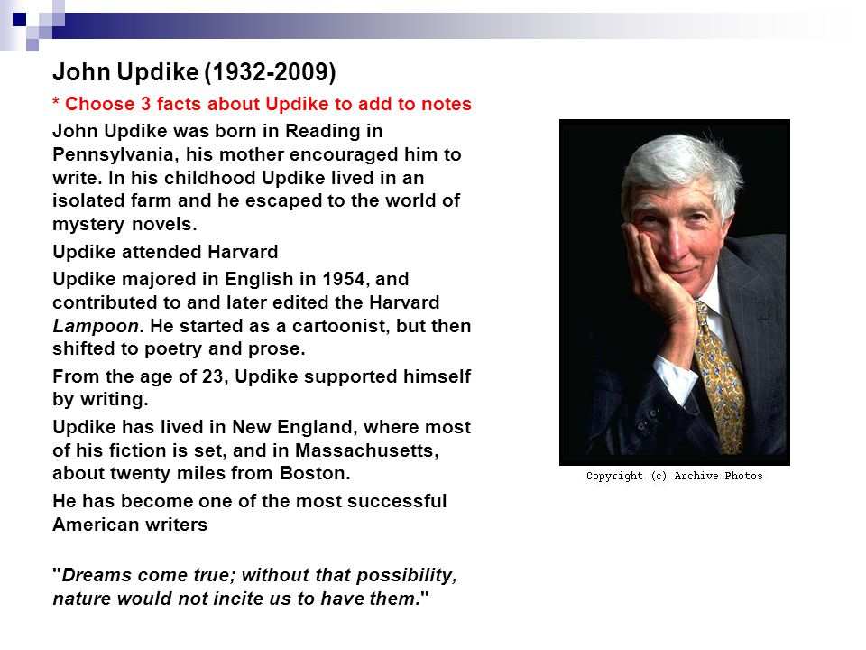 John Updike ( ) * Choose 3 facts about Updike to add to notes