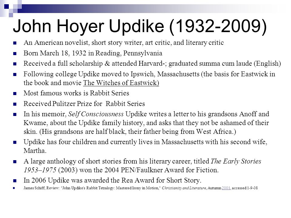 John Hoyer Updike (1932-2009) An American novelist, short story writer, art critic, and literary critic.