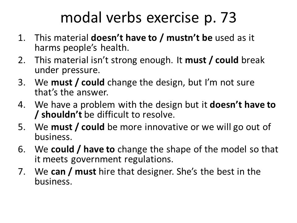 modal verbs exercise p. 73 This material doesn't have to / mustn't be used as it harms people's health.