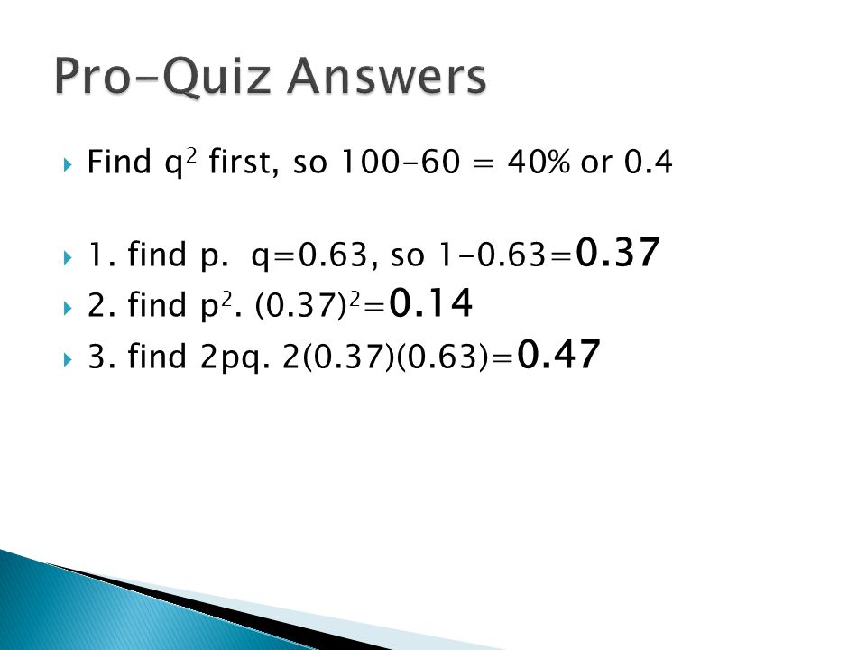 Pro-Quiz Answers Find q2 first, so = 40% or 0.4