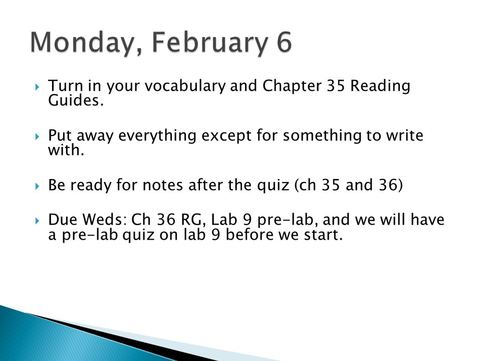 Monday, February 6 Turn in your vocabulary and Chapter 35 Reading Guides. Put away everything except for something to write with.