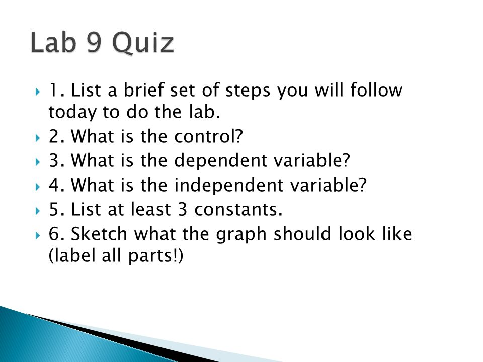 Lab 9 Quiz 1. List a brief set of steps you will follow today to do the lab. 2. What is the control