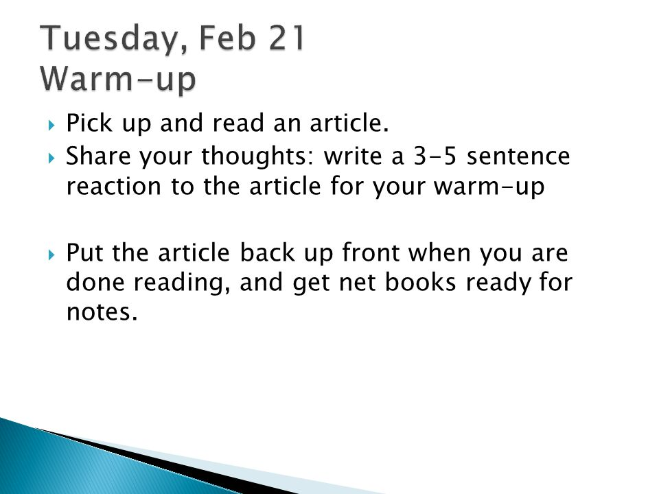 Tuesday, Feb 21 Warm-up Pick up and read an article.