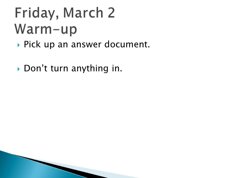 Friday, March 2 Warm-up Pick up an answer document.