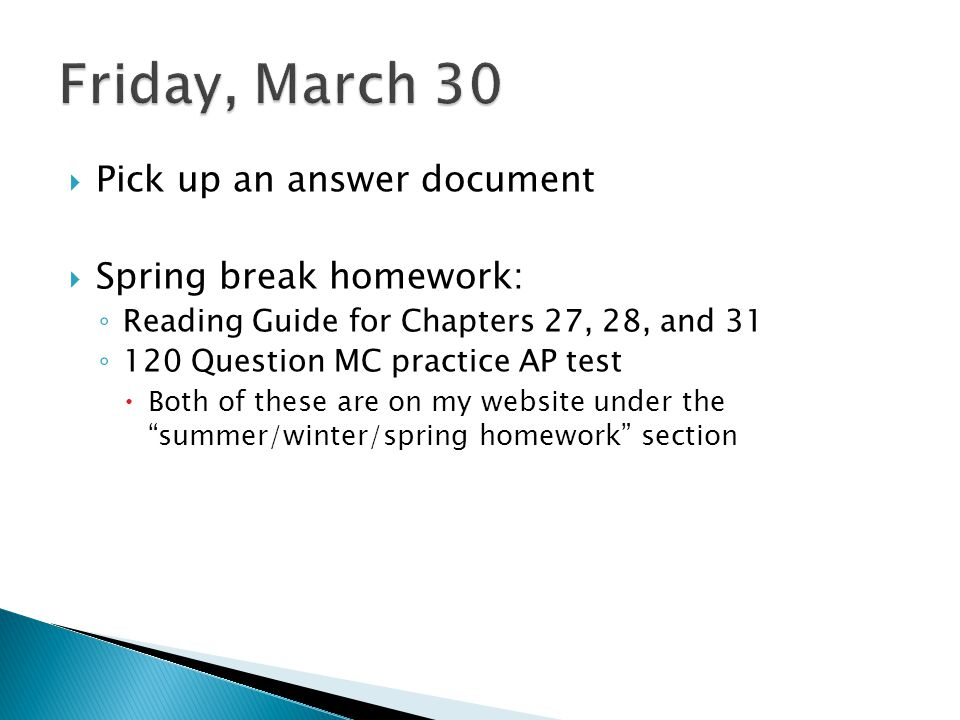Friday, March 30 Pick up an answer document Spring break homework: