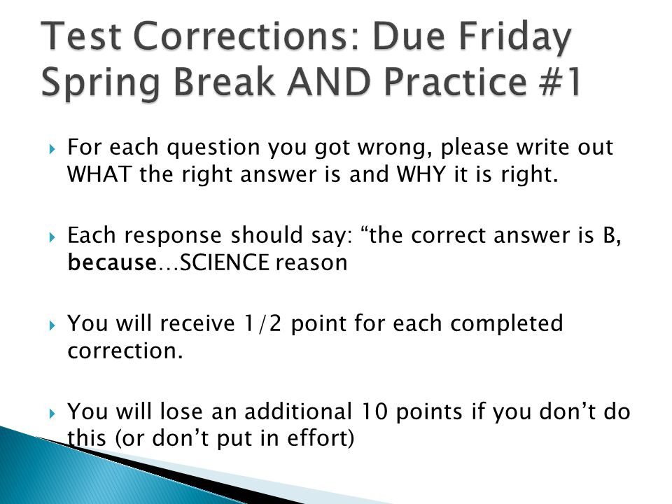 Test Corrections: Due Friday Spring Break AND Practice #1