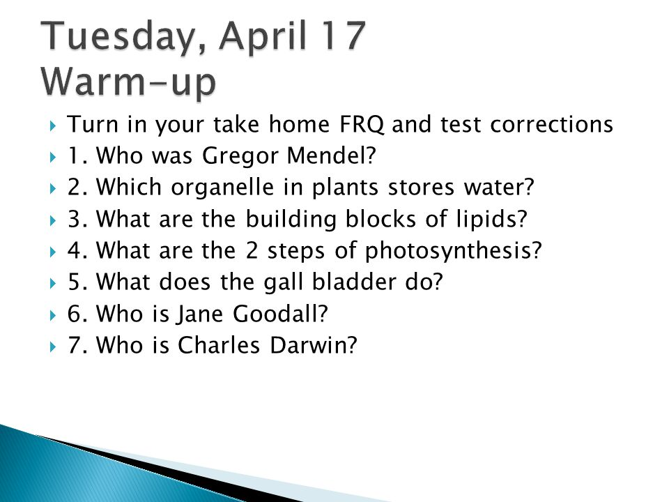 Tuesday, April 17 Warm-up Turn in your take home FRQ and test corrections. 1. Who was Gregor Mendel