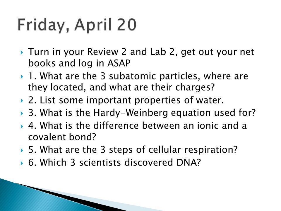 Friday, April 20 Turn in your Review 2 and Lab 2, get out your net books and log in ASAP.