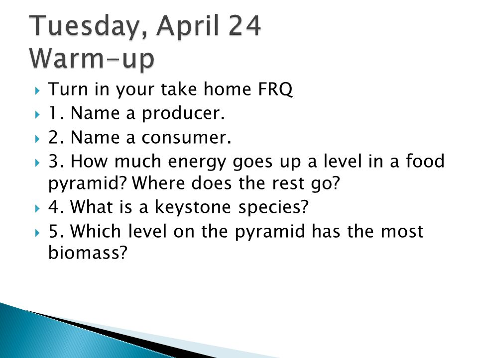 Tuesday, April 24 Warm-up Turn in your take home FRQ