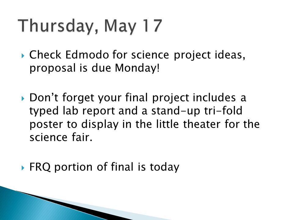Thursday, May 17 Check Edmodo for science project ideas, proposal is due Monday!