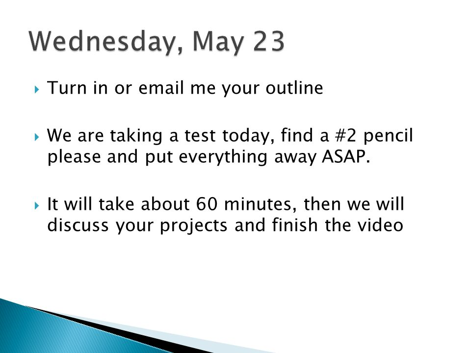 Wednesday, May 23 Turn in or  me your outline