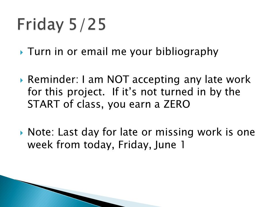 Friday 5/25 Turn in or  me your bibliography