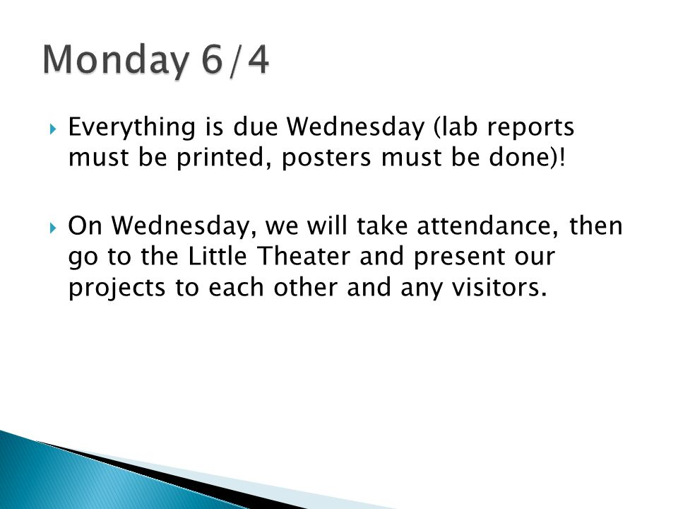 Monday 6/4 Everything is due Wednesday (lab reports must be printed, posters must be done)!