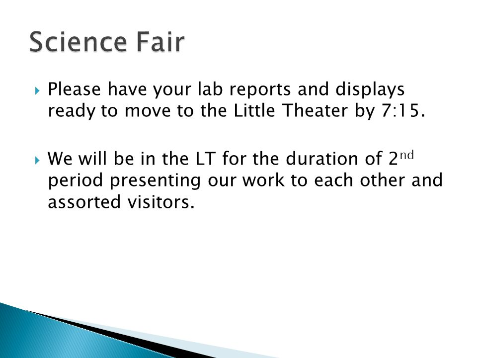 Science Fair Please have your lab reports and displays ready to move to the Little Theater by 7:15.