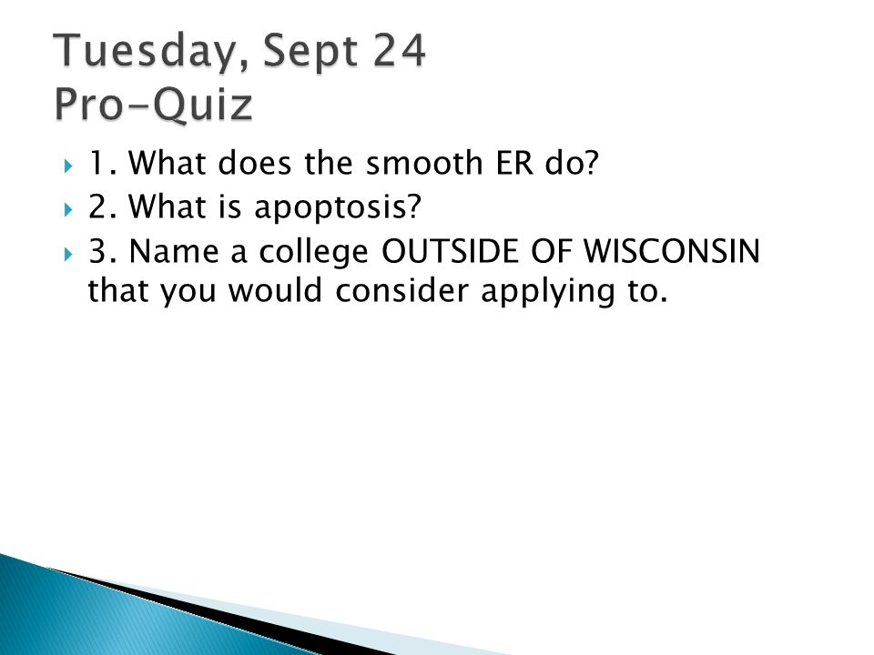 Tuesday, Sept 24 Pro-Quiz 1. What does the smooth ER do
