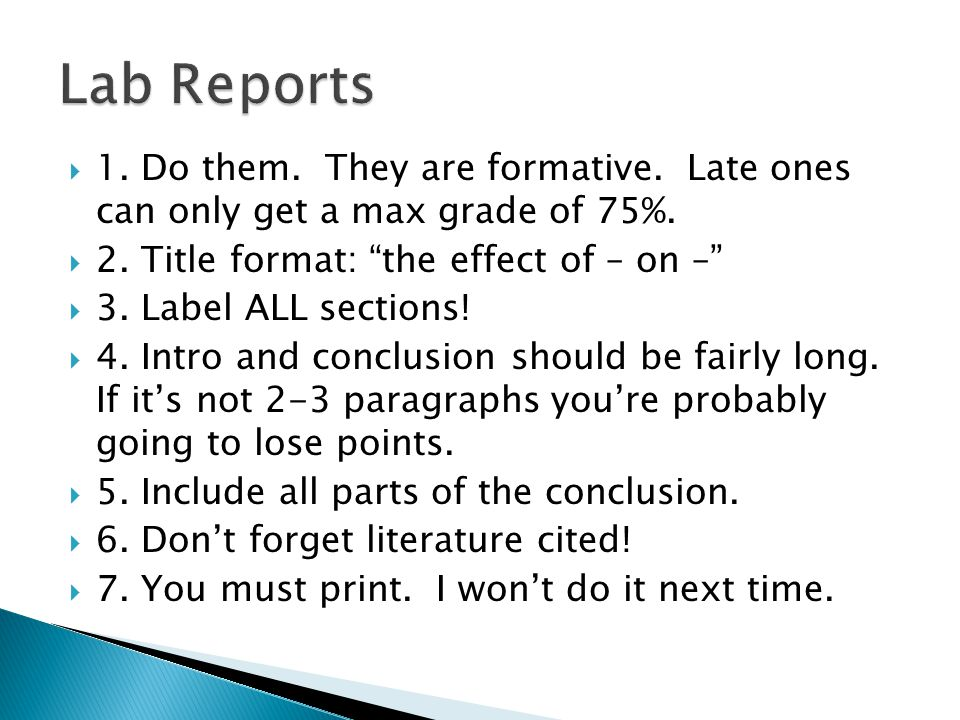 Lab Reports 1. Do them. They are formative. Late ones can only get a max grade of 75%. 2. Title format: the effect of – on –