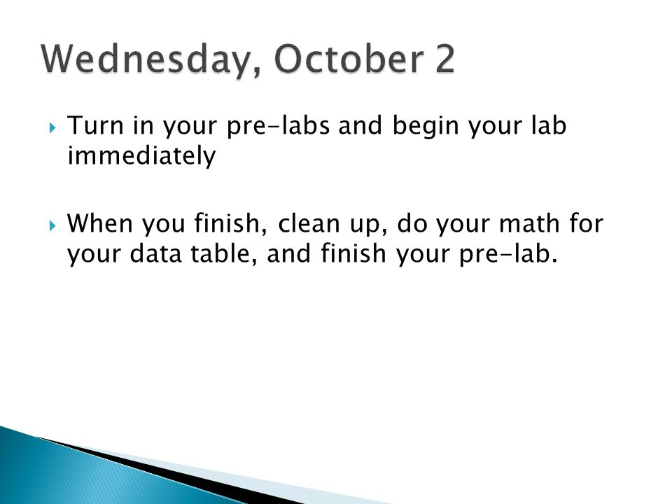 Wednesday, October 2 Turn in your pre-labs and begin your lab immediately.