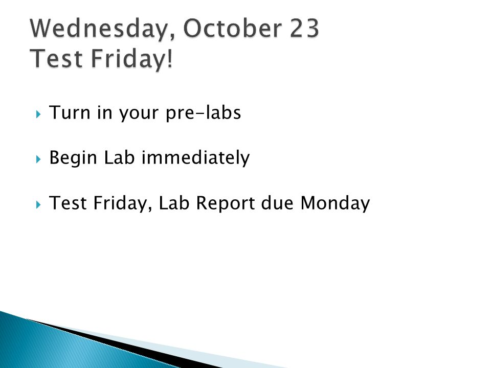 Wednesday, October 23 Test Friday!
