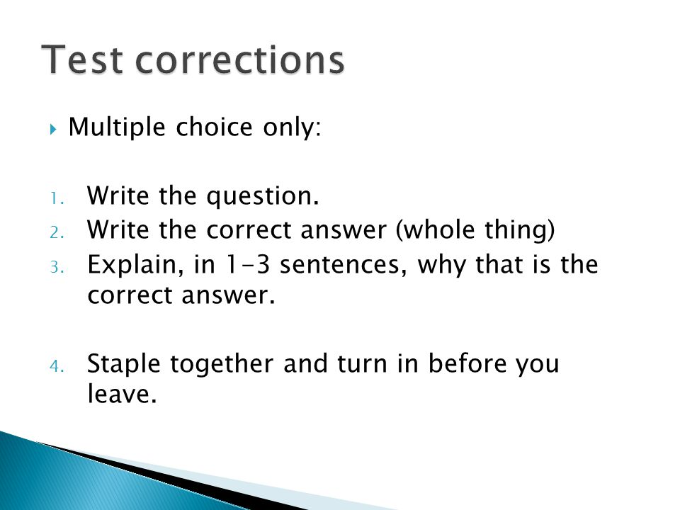 Test corrections Multiple choice only: Write the question.