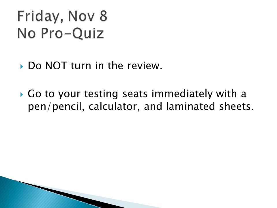 Friday, Nov 8 No Pro-Quiz Do NOT turn in the review.
