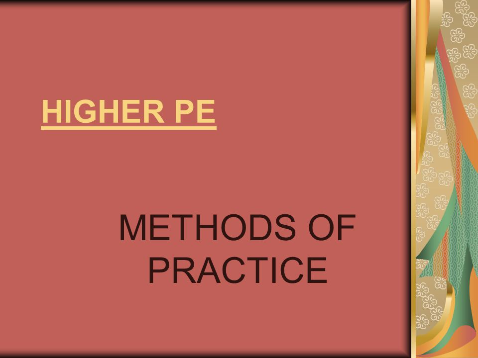 HIGHER PE METHODS OF PRACTICE