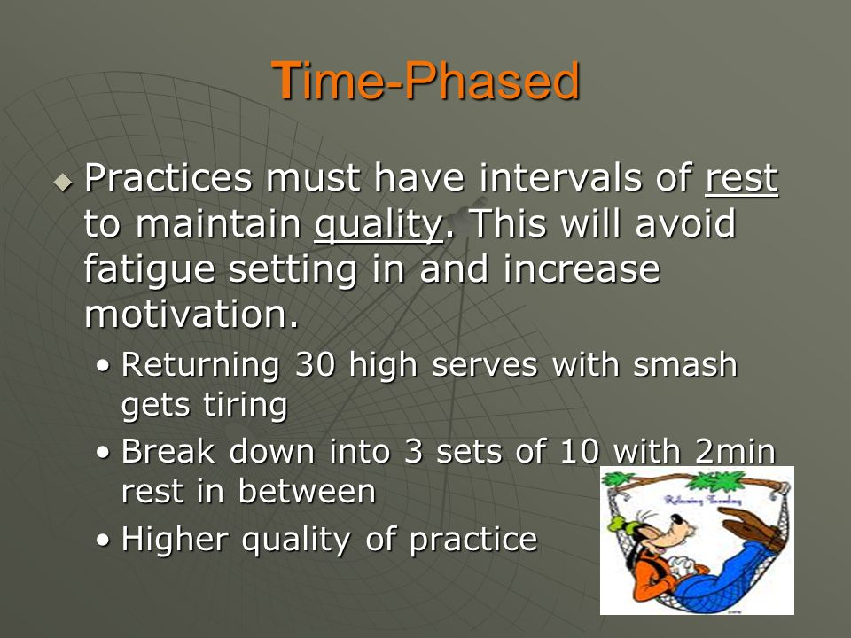 Time-Phased Practices must have intervals of rest to maintain quality. This will avoid fatigue setting in and increase motivation.