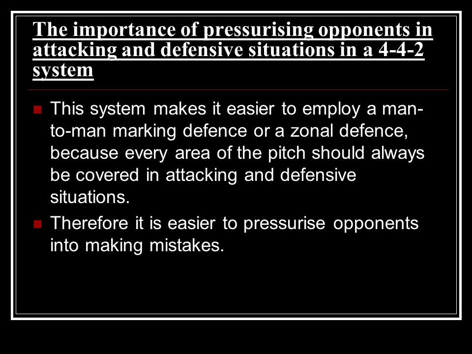 The importance of pressurising opponents in attacking and defensive situations in a system