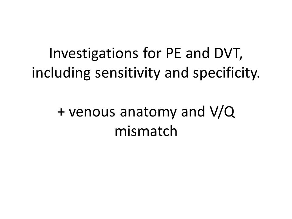 Investigations for PE and DVT, including sensitivity and specificity
