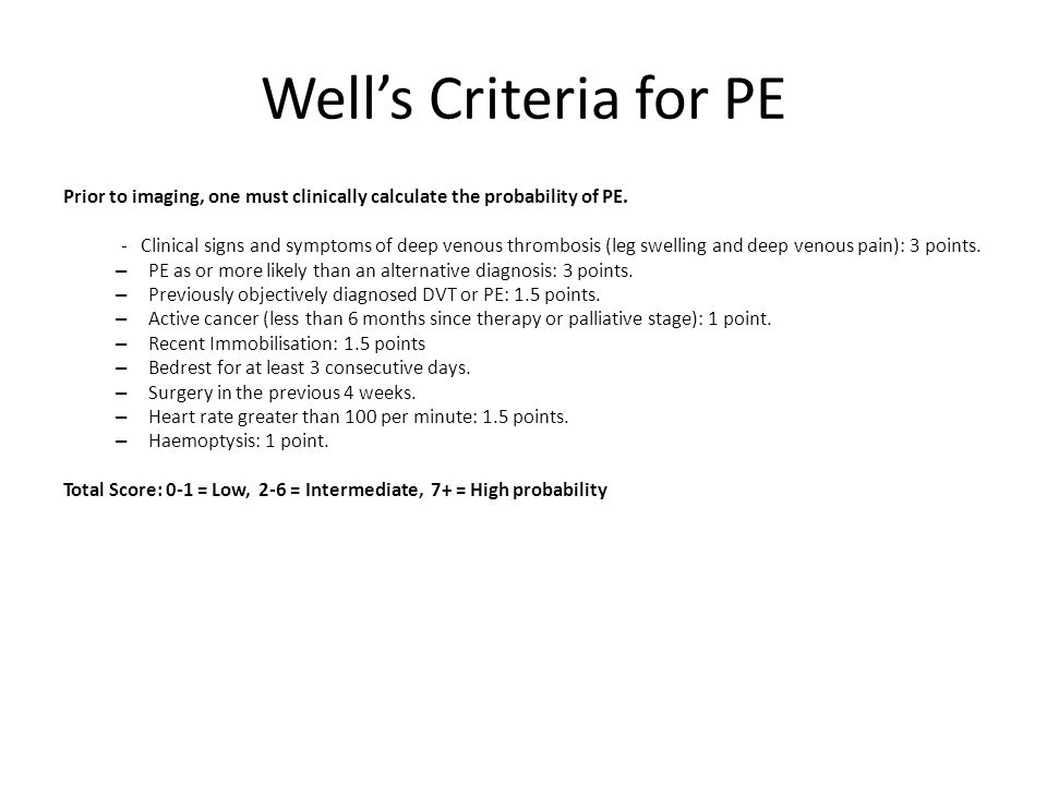 Well's Criteria for PE Prior to imaging, one must clinically calculate the probability of PE.