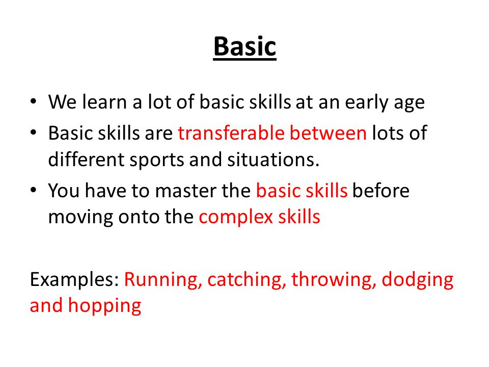 Basic We learn a lot of basic skills at an early age
