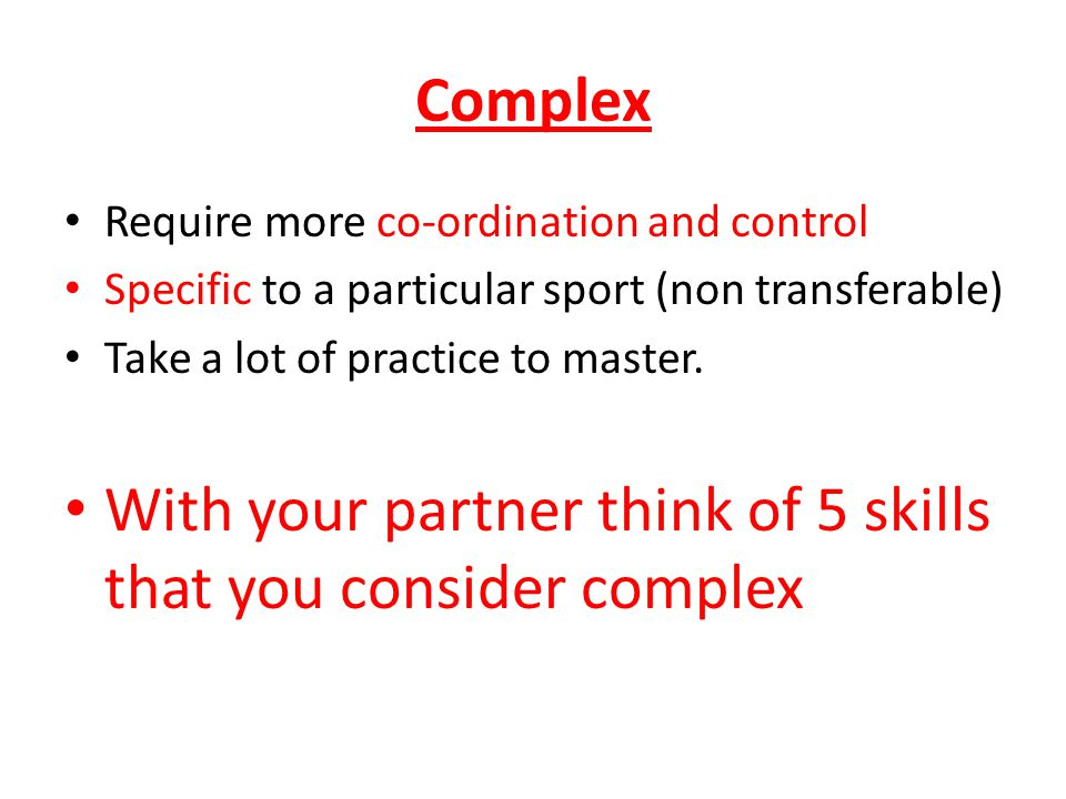 With your partner think of 5 skills that you consider complex