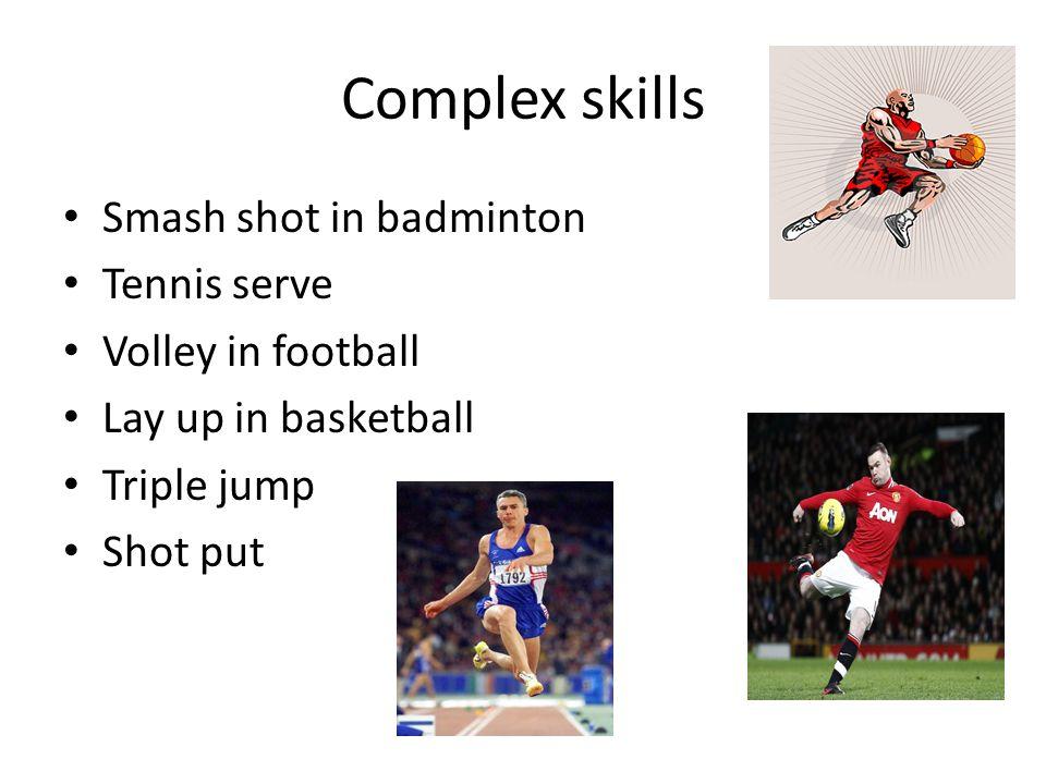 Complex skills Smash shot in badminton Tennis serve Volley in football