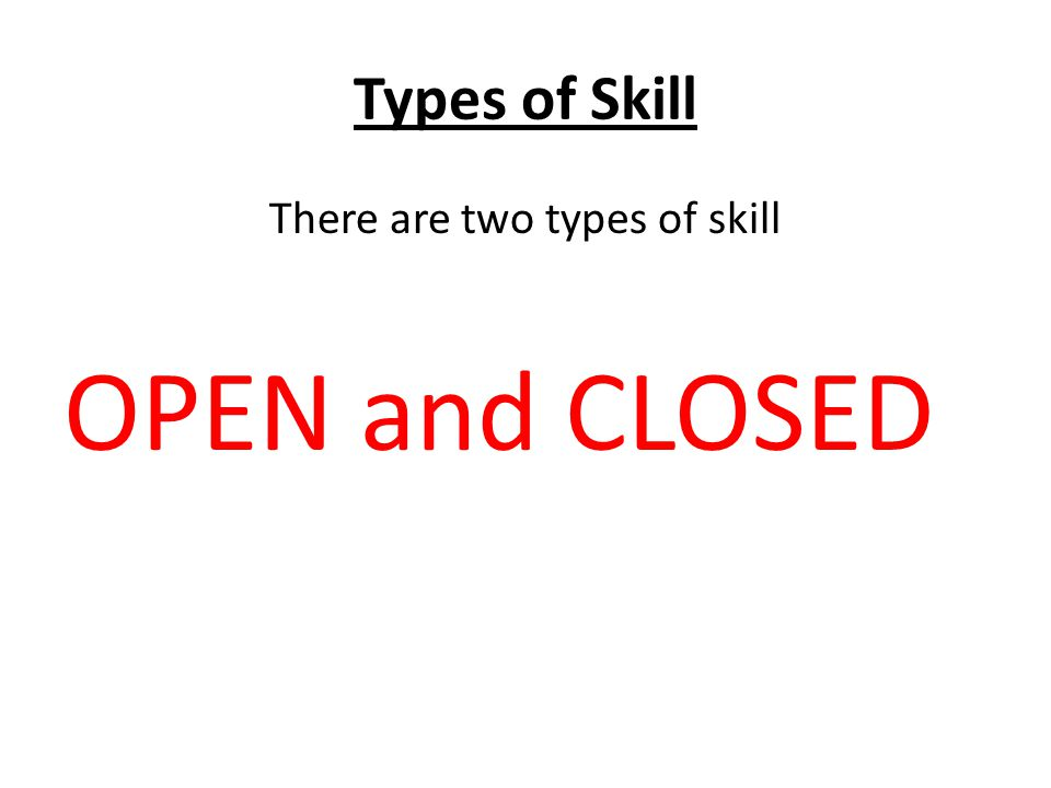 There are two types of skill