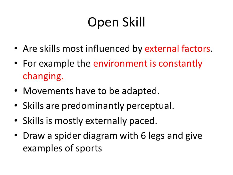 Open Skill Are skills most influenced by external factors.