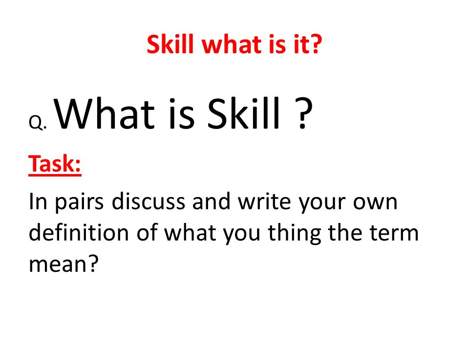 Skill what is it. Q. What is Skill .